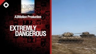 Танк T23E3 - Extremly Dangerous - FragMovie от A3Motion Production [World of Tanks]