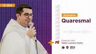 Dia 5 – Itinerário Quaresmal com Padre Leandro Dutra