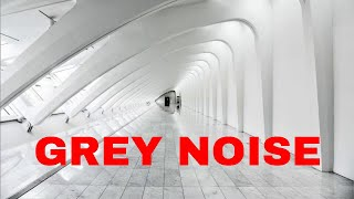 Pure GREY NOISE for Deep Sleep & Relaxation