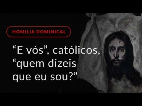 """""""E vós"""", católicos, """"quem dizeis que eu sou?"""" (Homilia Dominical.458: 12.º Domingo do Tempo Comum)"""