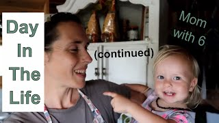 Day In The Life Of A Mom With 6 . . . Homeschool/Off-Grid Homestead (Continued)