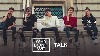 Why Don't We - Talk (Official Audio)