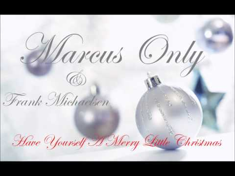 Marcus Only & Frank Michaelsen - Have Yourself A Merry Little Christmas