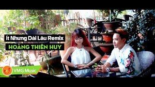 Ít Nhưng Dài Lâu Remix | Hoàng Thiên Huy | Official Music Video
