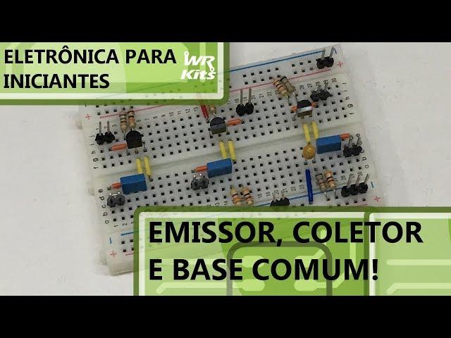 AMPLIFICADOR EMISSOR COMUM vs COLETOR COMUM vs BASE COMUM | Eletrônica para Iniciantes #167