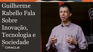 Guilherme Rabello fala sobre Inovação, Tecnologia e Sociedade