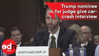 Watch Trump nominee for judge give car-crash interview