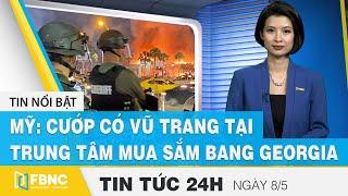 Tin tức 24h mới nhất hôm nay 8/5, Mỹ: cướp có vũ trang tại trung tâm mua sắm bang Georgia | FBNC