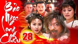 Bảo Ngọc Long Châu - Tập 28 | Phim Kiếm Hiệp Trung Quốc Hay Mới Nhất 2018 - Phim Bộ Thuyết Minh