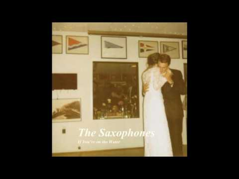The Saxophones - If You're On The Water
