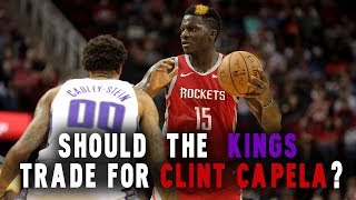 Should the Kings trade for Clint Capela?