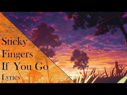 Sticky Fingers - If you go Lyrics HQ