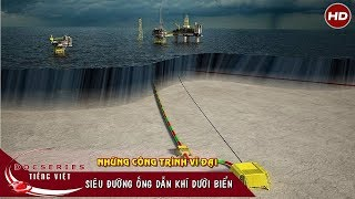 Siêu đường ống dẫn khí dưới biển | Thuyết minh
