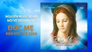 """Nguyễn Ngọc Ngạn nói về CD Đọc Truyện dài """"Đức Mẹ Đến Với Thế Gian"""""""