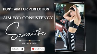 Don't aim for perfection, aim for consistency - Samantha A..
