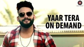Yaar Tera On Demand – Rohit Singh – Veer Saini