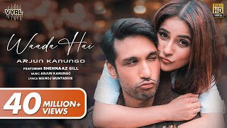 Waada Hai – Arjun Kanungo Ft Shehnaaz Gill Video HD