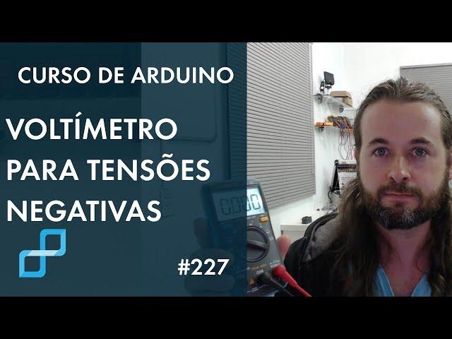 VOLTÍMETRO PARA TENSÕES NEGATIVAS | Curso de Arduino #227