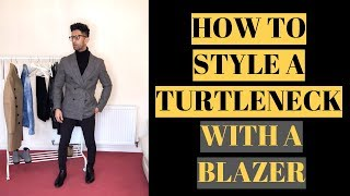 HOW TO STYLE A TURTLENECK WITH A BLAZER | MENS FASHION |