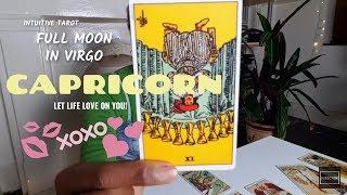 CAPRICORN | FULL MOON IN VIRGO | LET LIFE LOVE ON YOU!