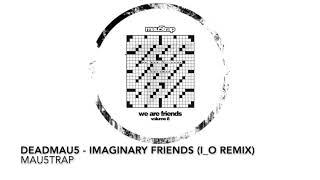 deadmau5 - Imaginary Friends (i_o Remix) [mau5trap]