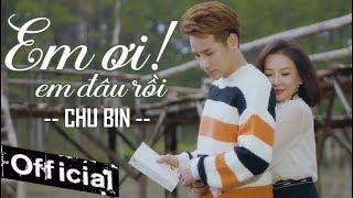Em Ơi Em Đâu Rồi - Chu Bin (MV 4K OFFICIAL)