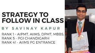Rank 1 in AIPMT, AIIMS, DPMT, MBBS - Savinay Kapur: Strategy to follow in a classroom