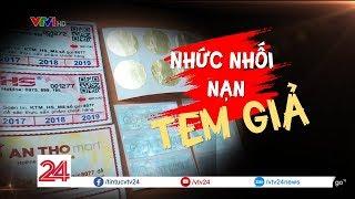 Tiêu điểm: Nhức nhối nạn tem giả | VTV24