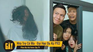 NHÀ TRỌ CÓ MA 1 | Đại Học Du Ký - Phần 113 | Phim Ngắn Siêu Hài Hước Sinh Viên Hay Nhất Gãy TV