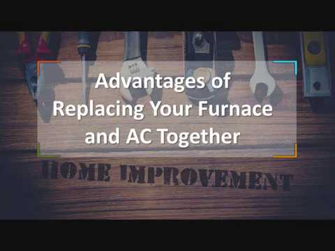 Advantages of Replacing Your Furnace and AC Together