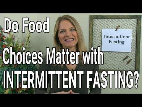 When Intermittent Fasting...Does It Matter What I Eat?