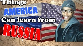 Things America can learn from Russia!