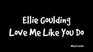 Ellie Goulding - Love Me Like You Do Lyrics (Fifty Shades Of Grey)