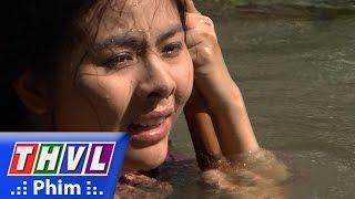 THVL | Dòng nhớ - Tập 1 [4]: Thà bị chồng đẩy xuống sông vì không giữ được con