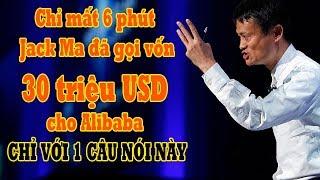 Chỉ mất 6 phút Jack Ma đã gọi được số vốn 30 triệu USD cho Alibaba CHỈ VỚI 1 CÂU NÓI NÀY