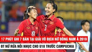 17 phút ghi 7 bàn, ĐT Nữ Việt Nam rửa nhục cho đàn em U18 trước Campuchia | Khán Đài Online