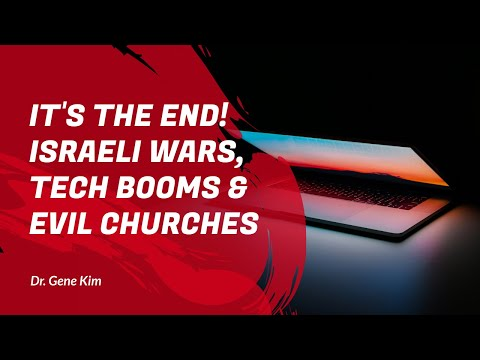 IT'S THE END! Israeli Wars, Tech Booms & Evil Churches | Dr. Gene Kim