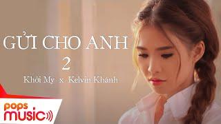 Gửi Cho Anh (Phần 2) - Khởi My ft Kelvin Khánh (La Thăng)