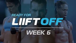 Ready for LIIFT Off: Week 6