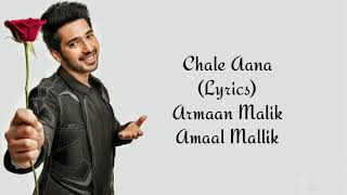 Chale Aana Full Song With Lyrics Armaan Malik | Amaal Mallik