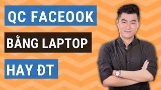 Nên chạy quảng cáo Facebook bằng máy tính hay điện thoại