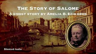 The Story of Salome | A Ghost Story by Amelia B. Edwards | Full Audiobook
