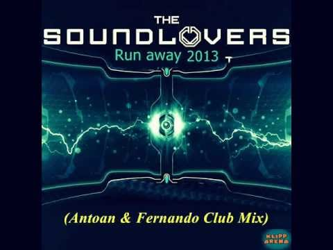 ★ The Soundlovers - Run away 2013 (Antoan & Fernando Club Mix) ★
