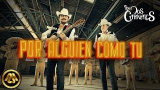 Los Dos Carnales - Por Alguien Como Tú (Video Oficial)