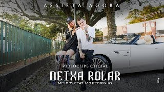 Deixa Rolar - Melody feat Mc Pedrinho - Videoclipe Oficial