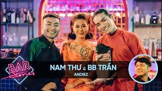 [Full] Nam Thư, BB Trần: Muốn yêu nhau thì tình dục phải hợp | BAR STORIES