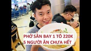 Lần đầu ăn thử phở khổng lồ tại sân bay giá 220 ngàn/tô, 3 người ăn chưa hết?!