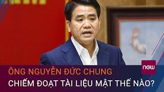 Truy tố cựu Chủ tịch Hà Nội: Ông Nguyễn Đức Chung chiếm đoạt tài liệu mật như thế nào? | VTC Now