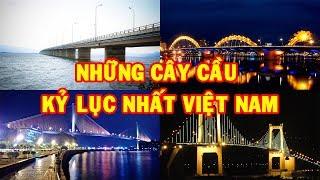 Những Cây Cầu giữ Kỷ Lục nhất Việt Nam | Go Vietnam ✔