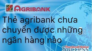 Thẻ agribank không chuyển khoản được những ngân hàng nào